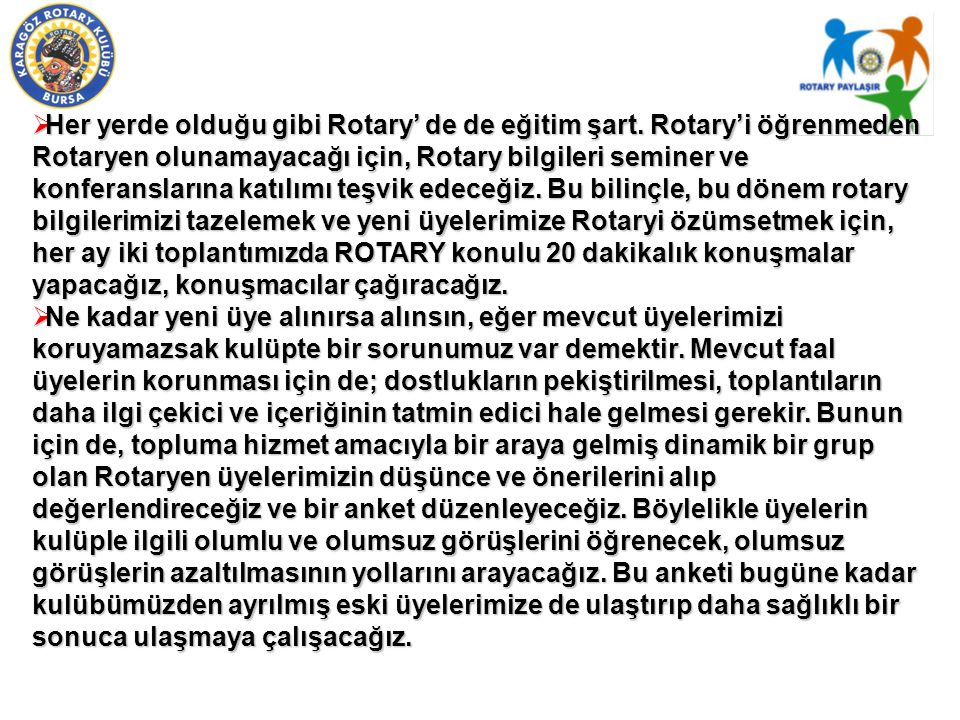  Her yerde olduğu gibi Rotary' de de eğitim şart. Rotary'i öğrenmeden Rotaryen olunamayacağı için, Rotary bilgileri seminer ve konferanslarına katılı