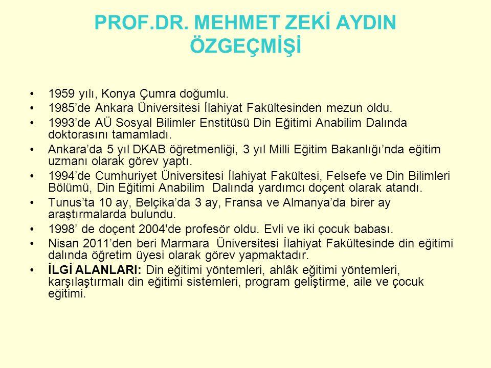 PROF.DR. MEHMET ZEKİ AYDIN ÖZGEÇMİŞİ •1959 yılı, Konya Çumra doğumlu. •1985'de Ankara Üniversitesi İlahiyat Fakültesinden mezun oldu. •1993'de AÜ Sosy