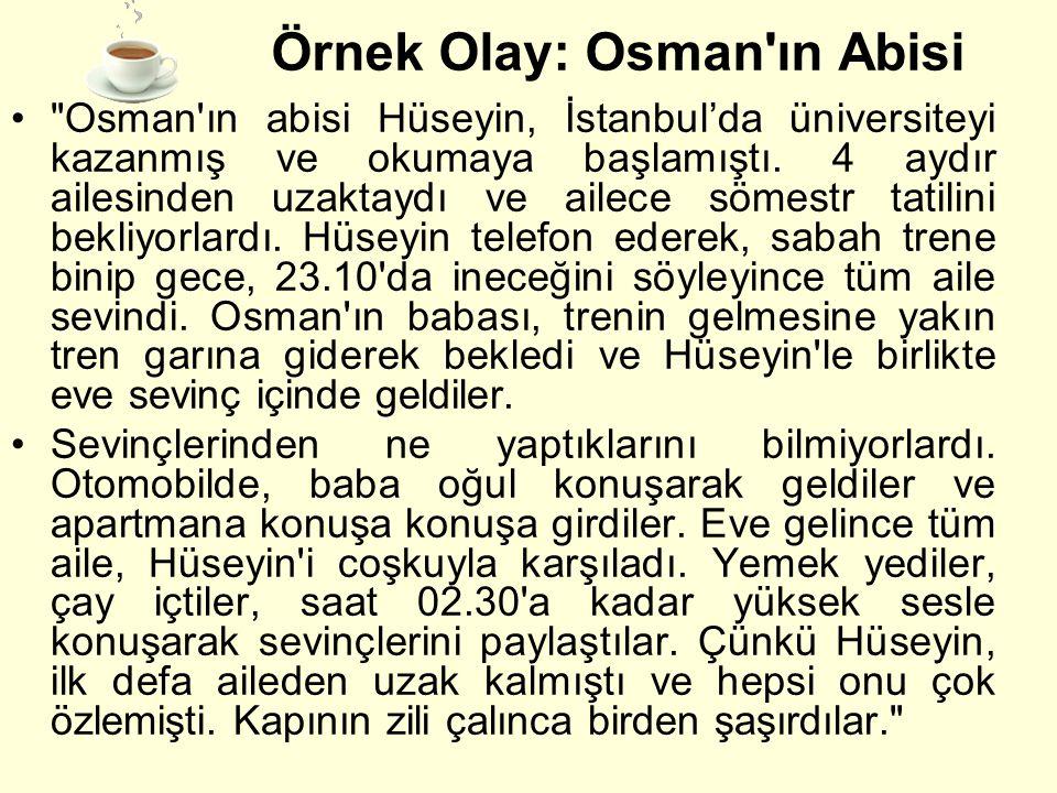 Örnek Olay: Osman ın Abisi • Osman ın abisi Hüseyin, İstanbul'da üniversiteyi kazanmış ve okumaya başlamıştı.