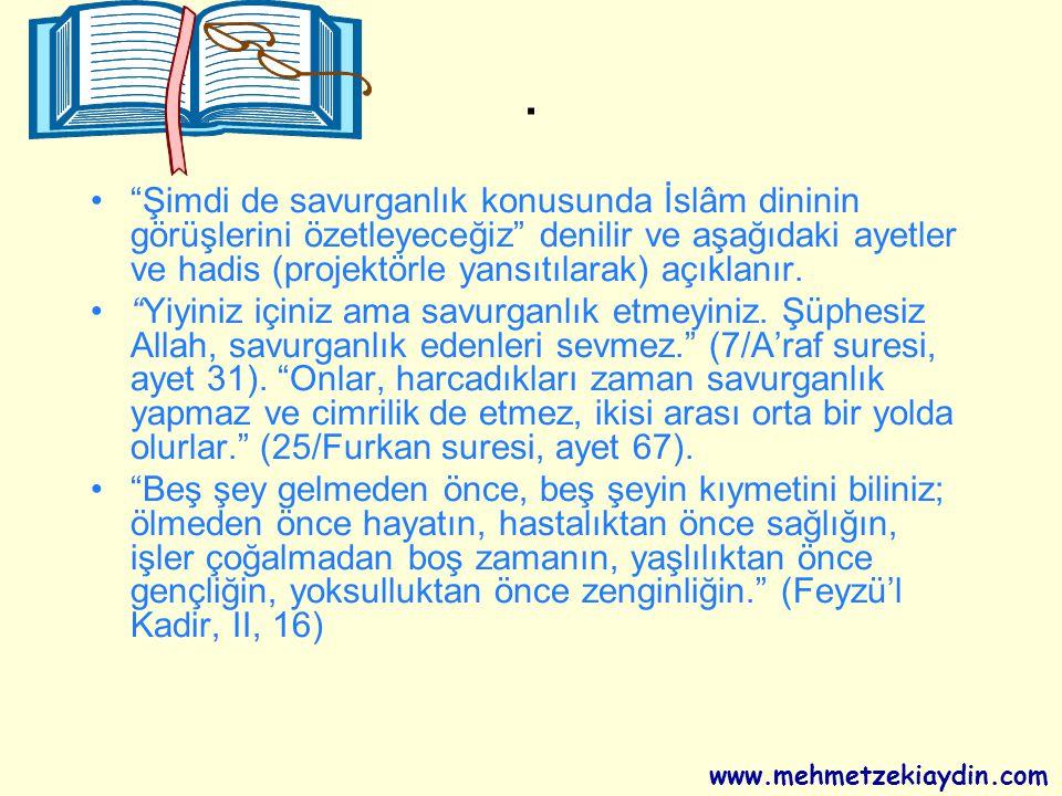 • Şimdi de savurganlık konusunda İslâm dininin görüşlerini özetleyeceğiz denilir ve aşağıdaki ayetler ve hadis (projektörle yansıtılarak) açıklanır.
