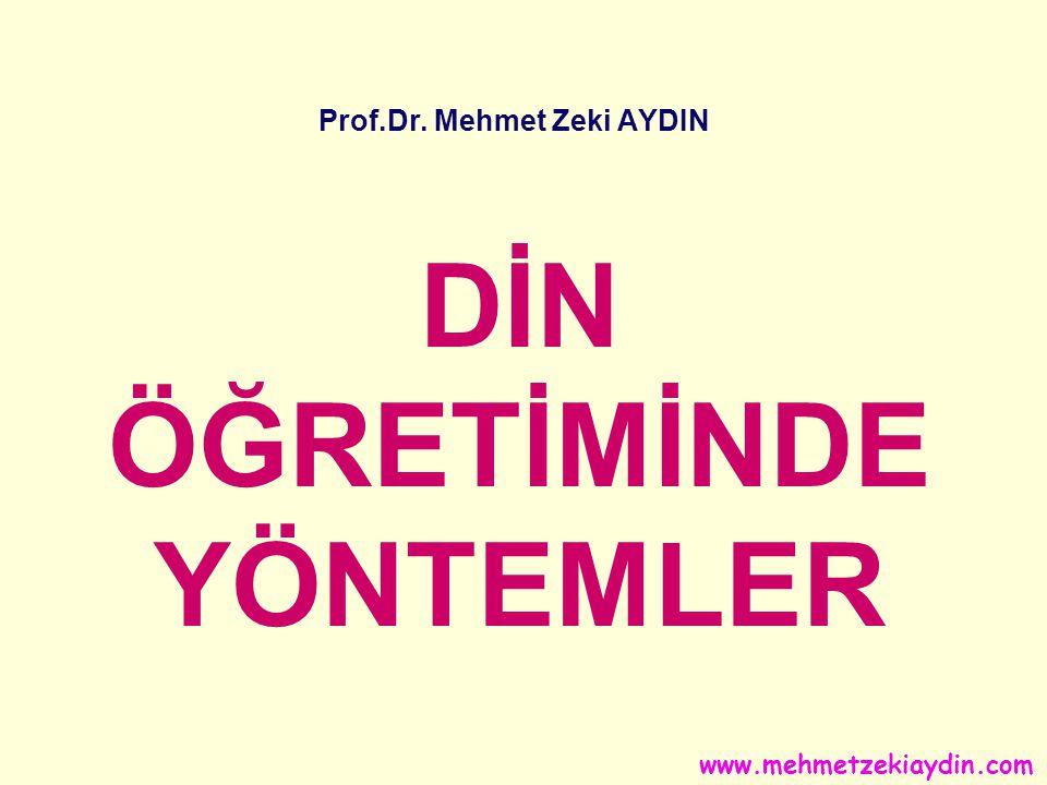Prof.Dr. Mehmet Zeki AYDIN DİN ÖĞRETİMİNDE YÖNTEMLER www.mehmetzekiaydin.com