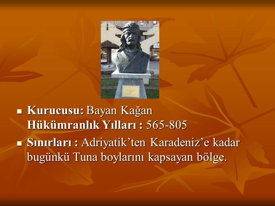 Kurucusu: Bayan Kağan Hükümranlık Yılları : 565-805  Sınırları : Adriyatik'ten Karadeniz'e kadar bugünkü Tuna boylarını kapsayan bölge.