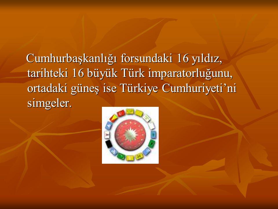 Cumhurbaşkanlığı forsundaki 16 yıldız, tarihteki 16 büyük Türk imparatorluğunu, ortadaki güneş ise Türkiye Cumhuriyeti'ni simgeler. Cumhurbaşkanlığı f