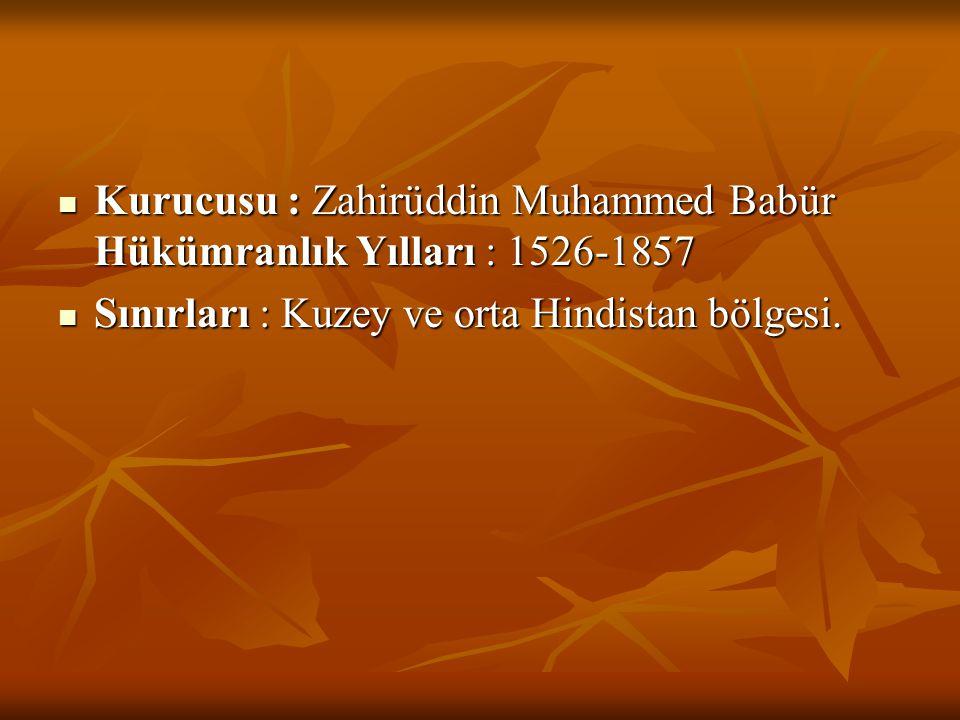  Kurucusu : Zahirüddin Muhammed Babür Hükümranlık Yılları : 1526-1857  Sınırları : Kuzey ve orta Hindistan bölgesi.