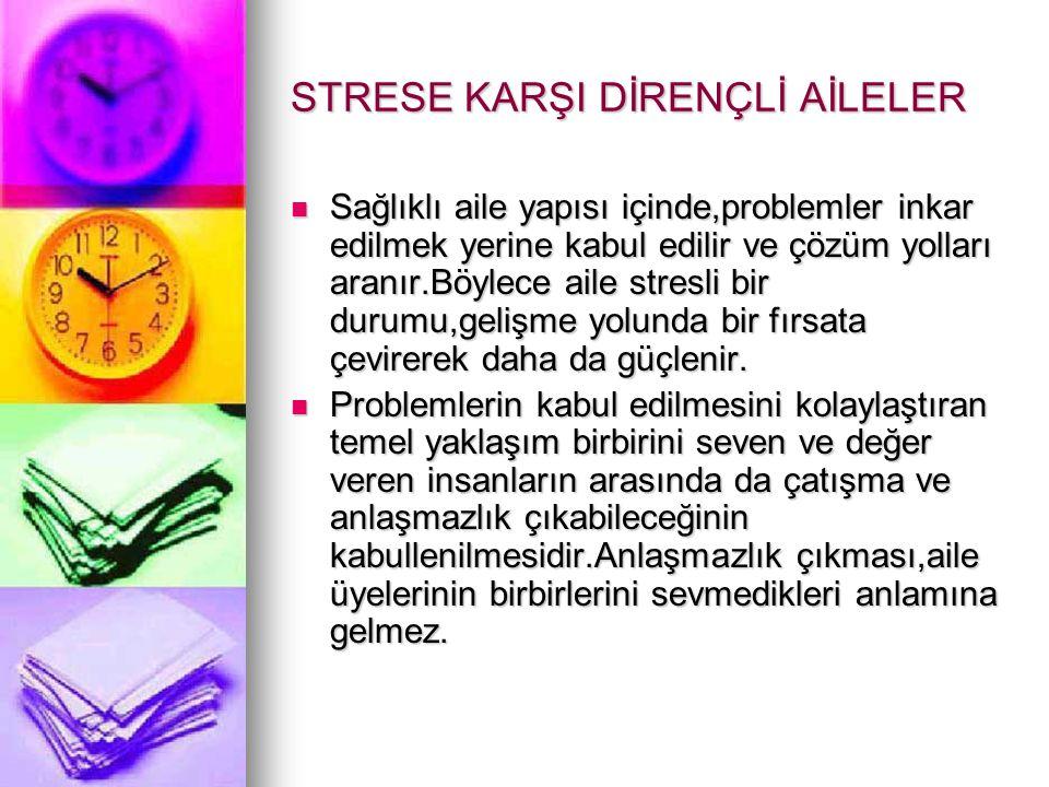 STRESE KARŞI DİRENÇLİ AİLELER  Sağlıklı aile yapısı içinde,problemler inkar edilmek yerine kabul edilir ve çözüm yolları aranır.Böylece aile stresli