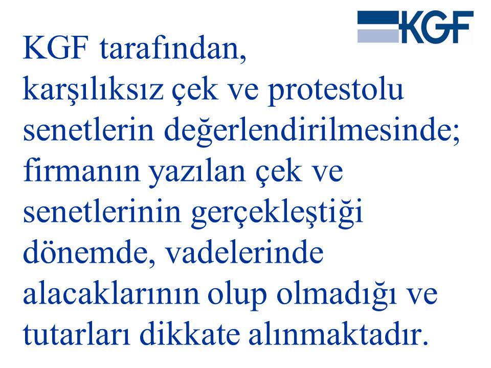 KGF tarafından, karşılıksız çek ve protestolu senetlerin değerlendirilmesinde; firmanın yazılan çek ve senetlerinin gerçekleştiği dönemde, vadelerinde