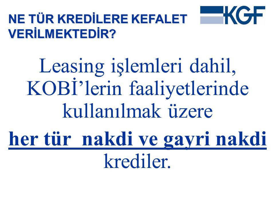 Leasing işlemleri dahil, KOBİ'lerin faaliyetlerinde kullanılmak üzere her tür nakdi ve gayri nakdi krediler. NE TÜR KREDİLERE KEFALET VERİLMEKTEDİR?