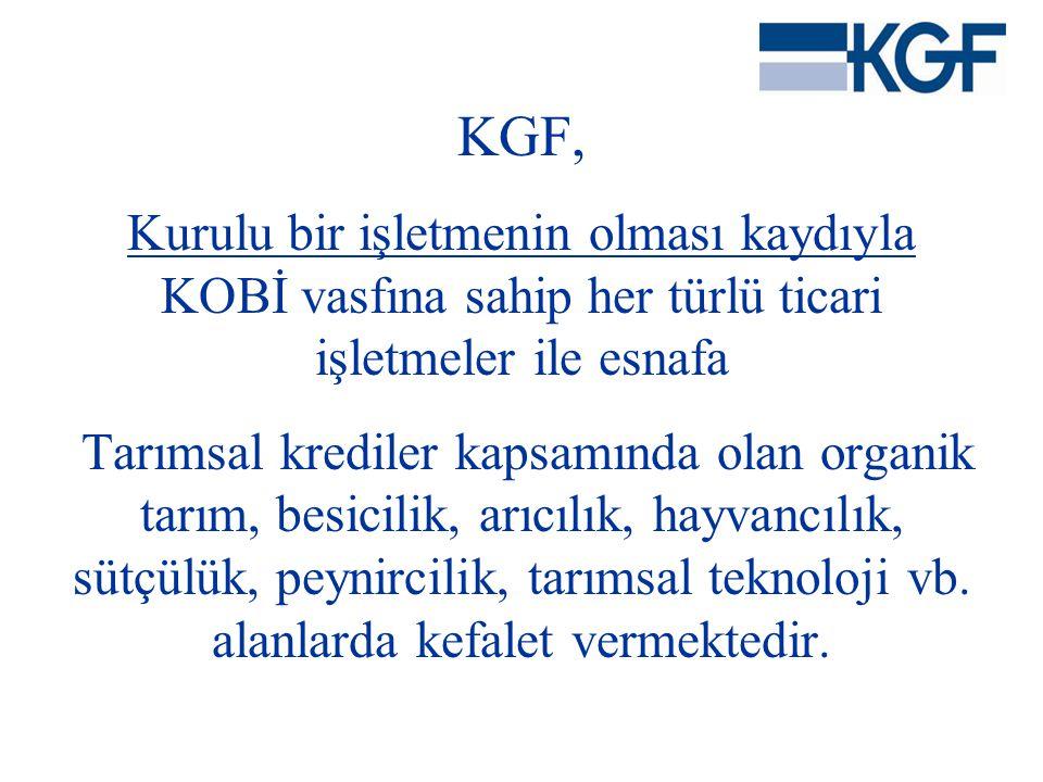 KGF, Kurulu bir işletmenin olması kaydıyla KOBİ vasfına sahip her türlü ticari işletmeler ile esnafa Tarımsal krediler kapsamında olan organik tarım,