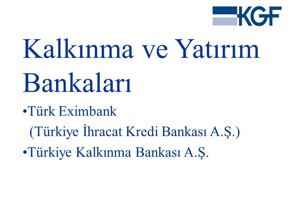 Kalkınma ve Yatırım Bankaları •Türk Eximbank (Türkiye İhracat Kredi Bankası A.Ş.) •Türkiye Kalkınma Bankası A.Ş.