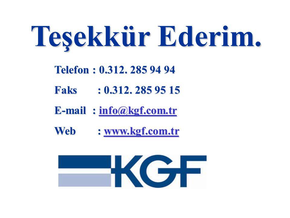 Teşekkür Ederim. Telefon : 0.312. 285 94 94 Faks : 0.312. 285 95 15 E-mail : info@kgf.com.tr info@kgf.com.tr Web : www.kgf.com.tr www.kgf.com.tr