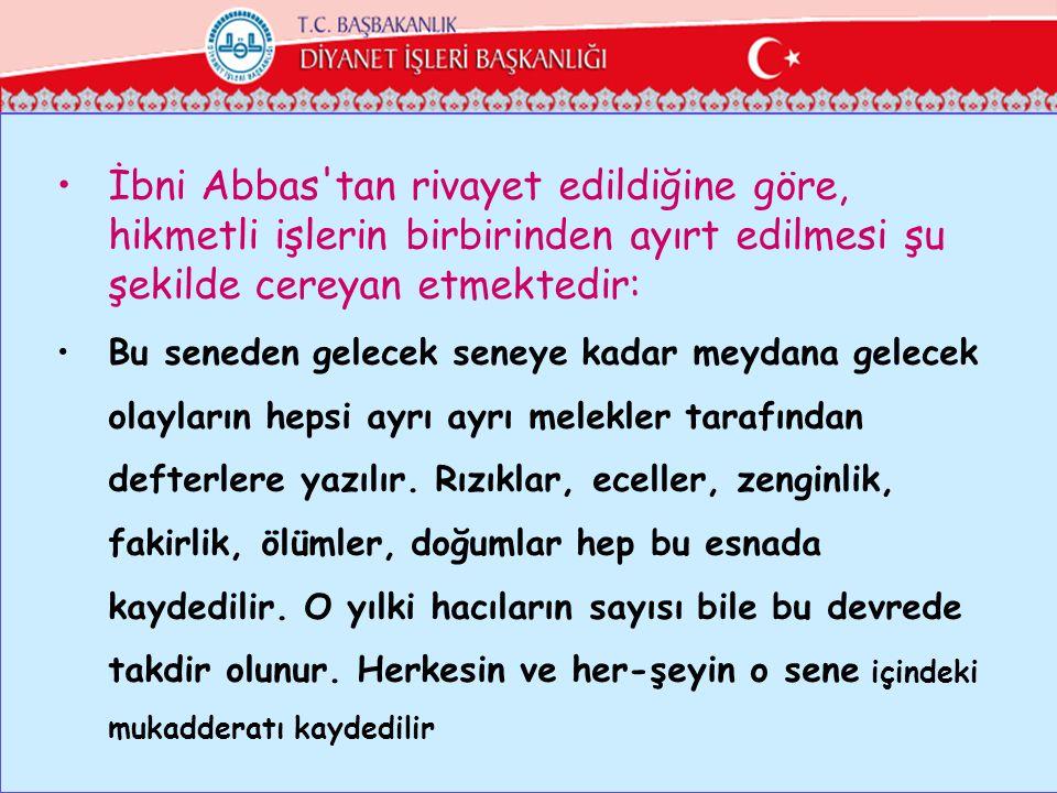 •İbni Abbas'tan rivayet edildiğine göre, hikmetli işlerin birbirinden ayırt edilmesi şu şekilde cereyan etmektedir: •Bu seneden gelecek seneye kadar m