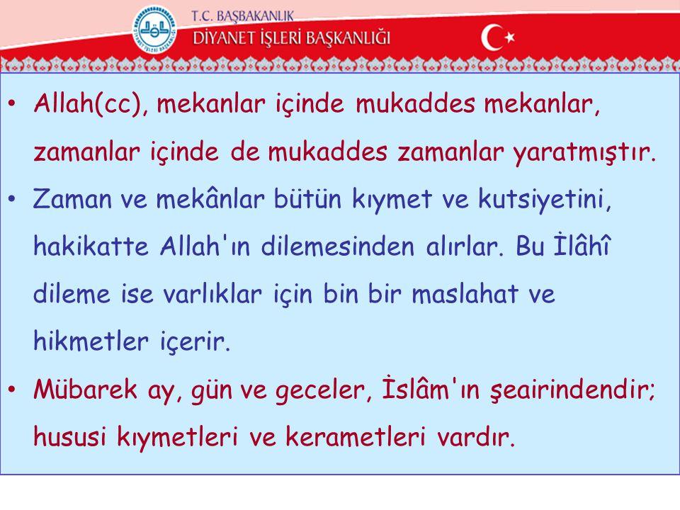 • Allah(cc), mekanlar içinde mukaddes mekanlar, zamanlar içinde de mukaddes zamanlar yaratmıştır. • Zaman ve mekânlar bütün kıymet ve kutsiyetini, hak