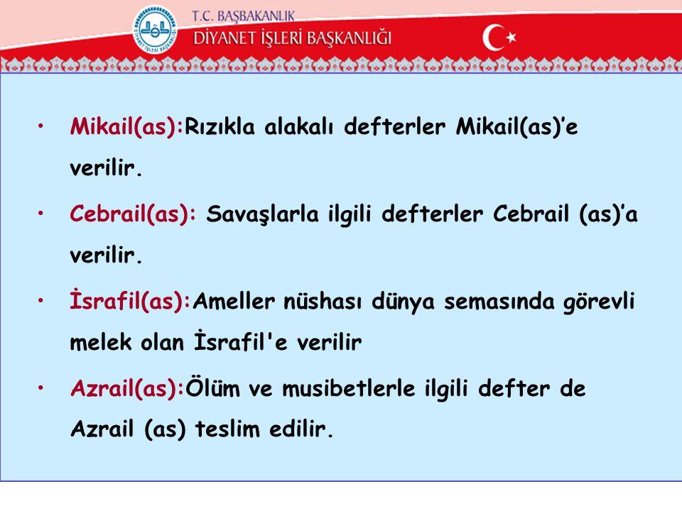 •Mikail(as):Rızıkla alakalı defterler Mikail(as)'e verilir. •Cebrail(as): Savaşlarla ilgili defterler Cebrail (as)'a verilir. •İsrafil(as):Ameller nüs