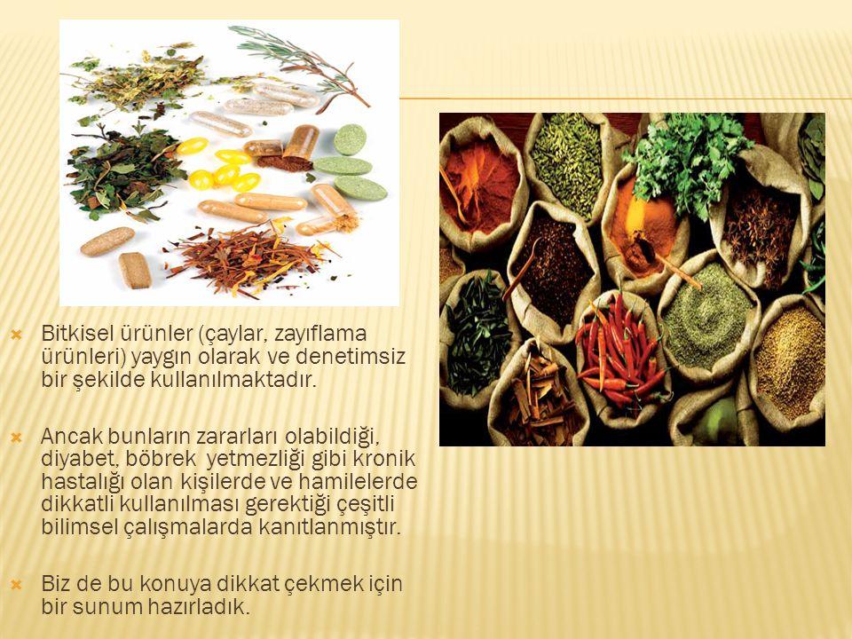  Bitkisel ürünler (çaylar, zayıflama ürünleri) yaygın olarak ve denetimsiz bir şekilde kullanılmaktadır.  Ancak bunların zararları olabildiği, diyab