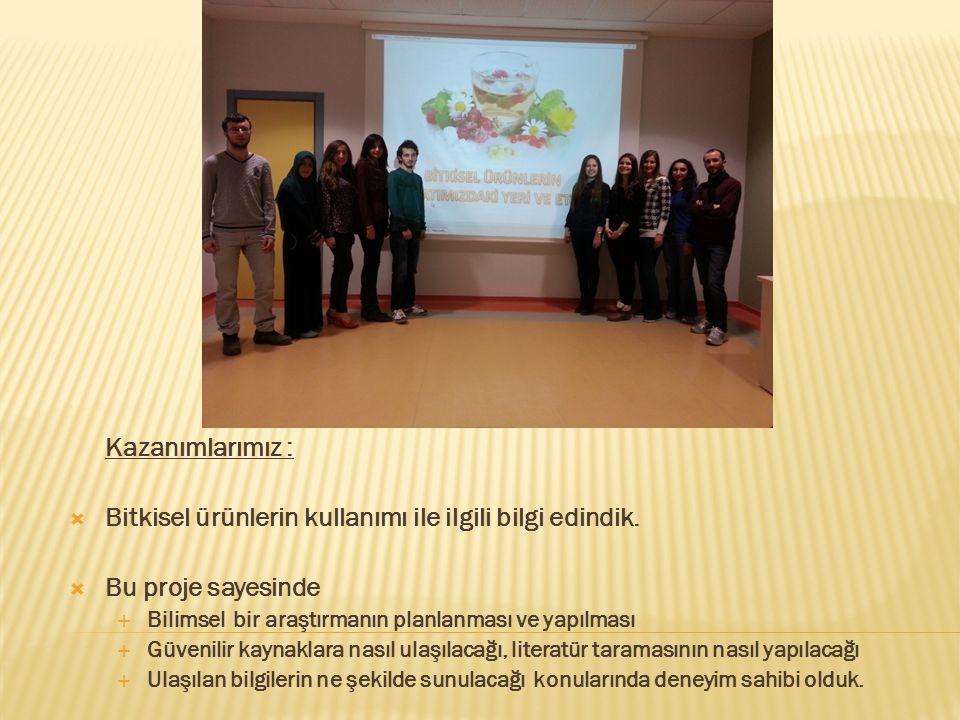 Kazanımlarımız :  Bitkisel ürünlerin kullanımı ile ilgili bilgi edindik.  Bu proje sayesinde  Bilimsel bir araştırmanın planlanması ve yapılması 