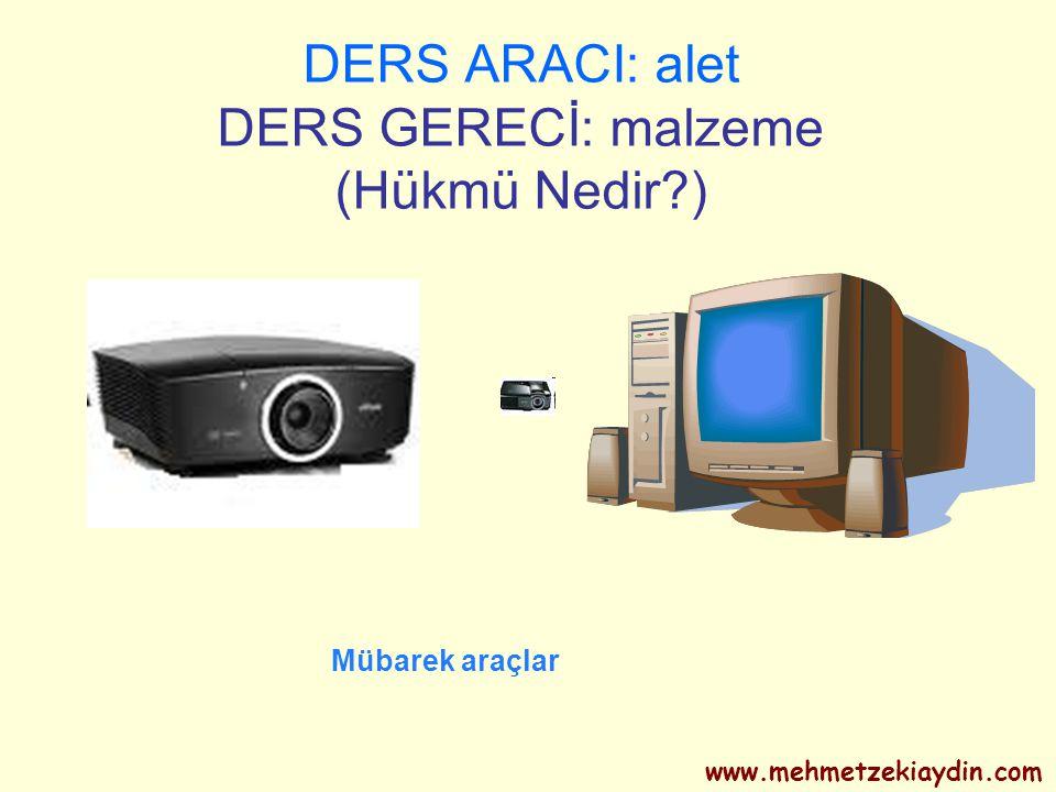 DERS ARACI: alet DERS GERECİ: malzeme (Hükmü Nedir?) Mübarek araçlar www.mehmetzekiaydin.com