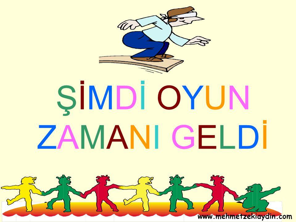 ŞİMDİ OYUNZAMANI GELDİŞİMDİ OYUNZAMANI GELDİ www.mehmetzekiaydin.com