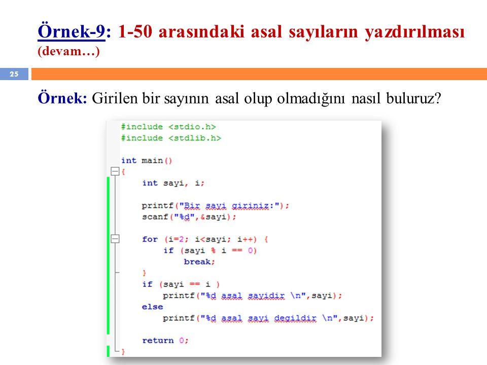 25 Örnek-9: 1-50 arasındaki asal sayıların yazdırılması (devam…) Örnek: Girilen bir sayının asal olup olmadığını nasıl buluruz?