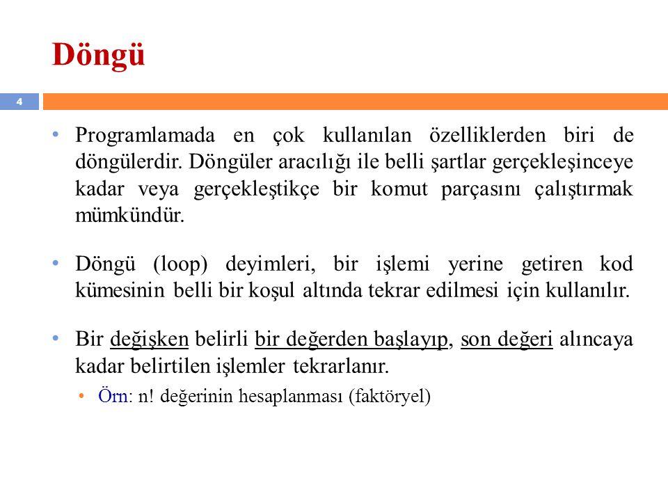 5 Döngü (devam…) • Genellikle bir programlama dilinde birden fazla döngü çeşidi bulunmaktadır.