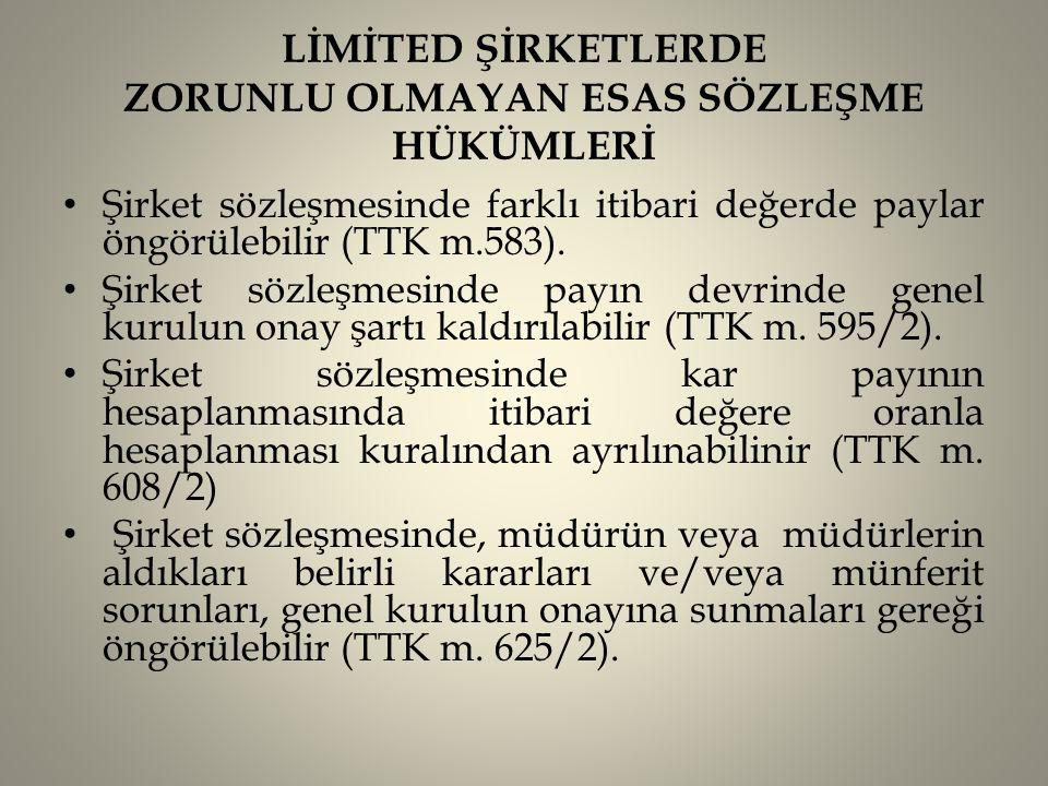 LİMİTED ŞİRKETLERDE ZORUNLU OLMAYAN ESAS SÖZLEŞME HÜKÜMLERİ • Şirket sözleşmesinde farklı itibari değerde paylar öngörülebilir (TTK m.583). • Şirket s