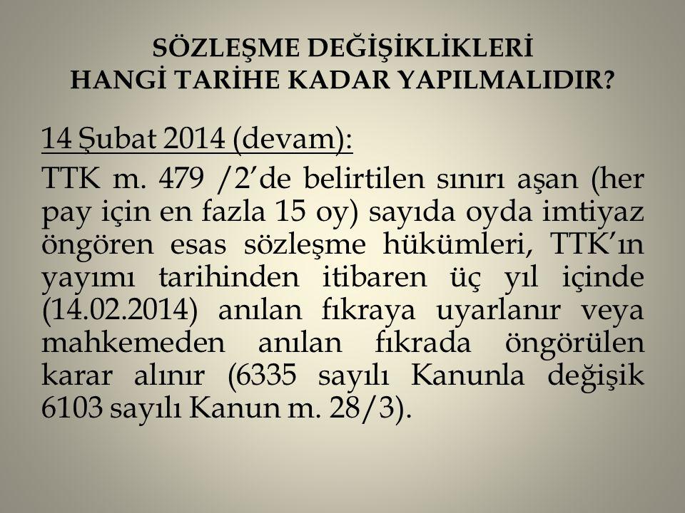 SÖZLEŞME DEĞİŞİKLİKLERİ HANGİ TARİHE KADAR YAPILMALIDIR? 14 Şubat 2014 (devam): TTK m. 479 /2'de belirtilen sınırı aşan (her pay için en fazla 15 oy)