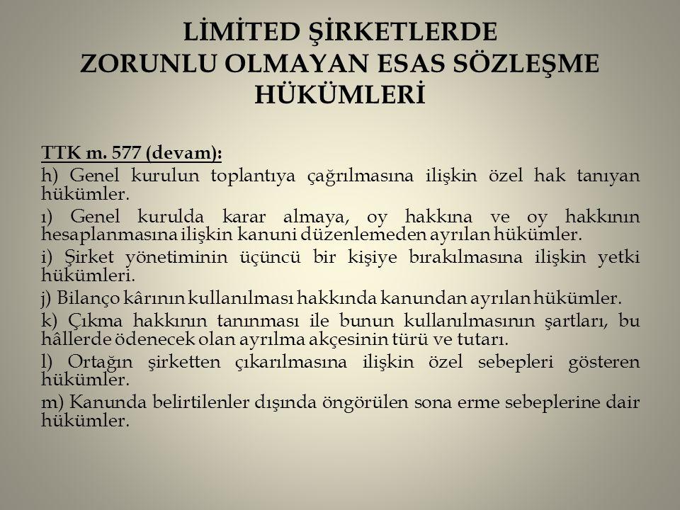 LİMİTED ŞİRKETLERDE ZORUNLU OLMAYAN ESAS SÖZLEŞME HÜKÜMLERİ TTK m. 577 (devam): h) Genel kurulun toplantıya çağrılmasına ilişkin özel hak tanıyan hükü