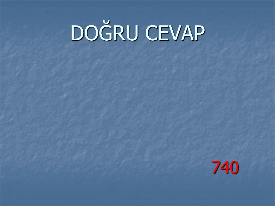 DOĞRU CEVAP 740 740