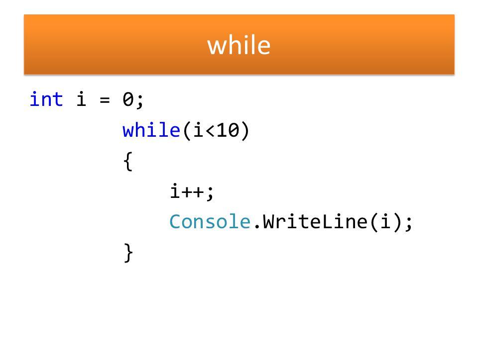 while int i = 0; while(i<10) { i++; Console.WriteLine(i); }