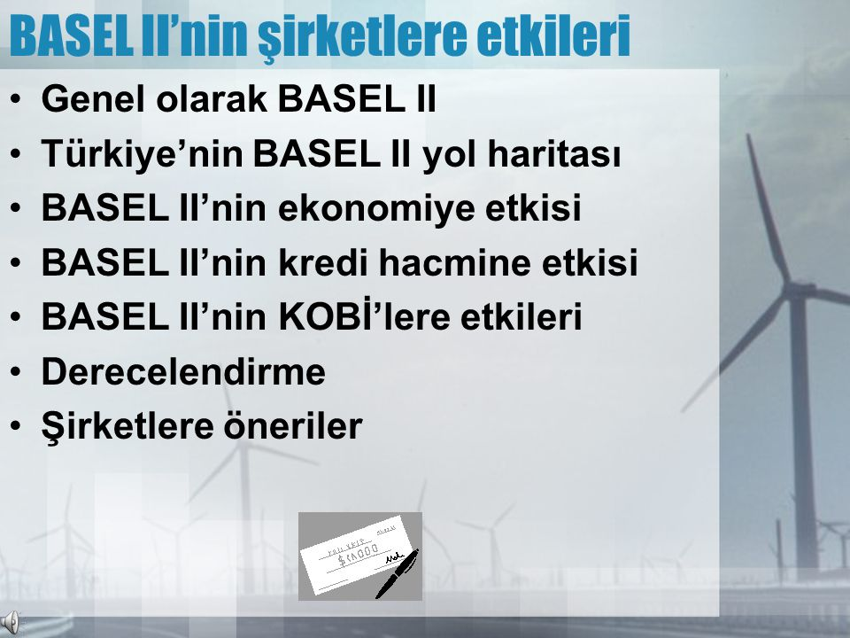BASEL II'nin şirketlere etkileri •Genel olarak BASEL II •Türkiye'nin BASEL II yol haritası •BASEL II'nin ekonomiye etkisi •BASEL II'nin kredi hacmine etkisi •BASEL II'nin KOBİ'lere etkileri •Derecelendirme •Şirketlere öneriler