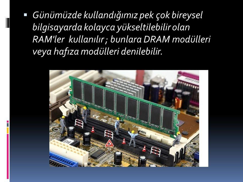 RAM ÇEŞİTLERİ  DRAM (Dinamik RAM)  DRAM daha çok kişisel bilgisayarlarda kullanılan bir hafıza türüdür.