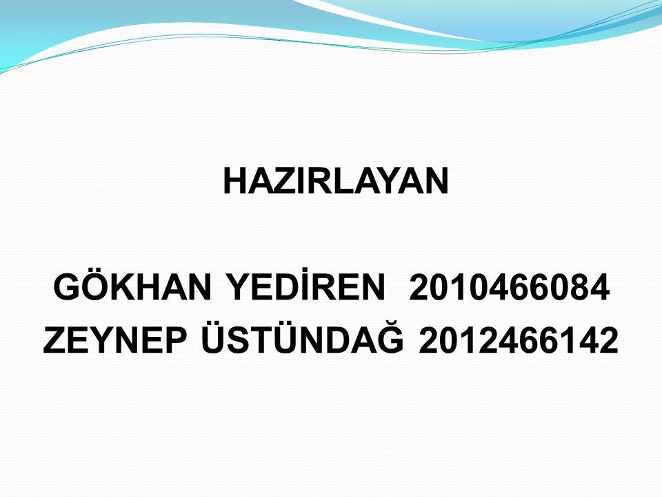 HAZIRLAYAN GÖKHAN YEDİREN 2010466084 ZEYNEP ÜSTÜNDAĞ 2012466142