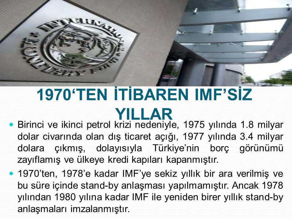 1970'TEN İTİBAREN IMF'SİZ YILLAR  Birinci ve ikinci petrol krizi nedeniyle, 1975 yılında 1.8 milyar dolar civarında olan dış ticaret açığı, 1977 yılı