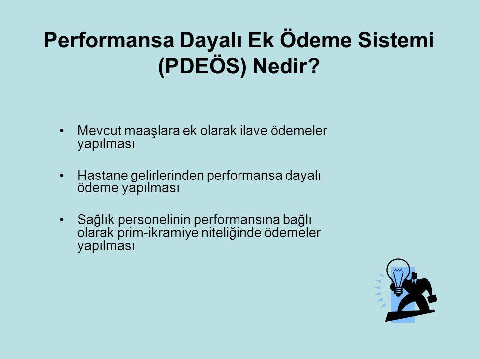 Performansa Dayalı Ek Ödeme Sistemi (PDEÖS) Nedir? •Mevcut maaşlara ek olarak ilave ödemeler yapılması •Hastane gelirlerinden performansa dayalı ödeme
