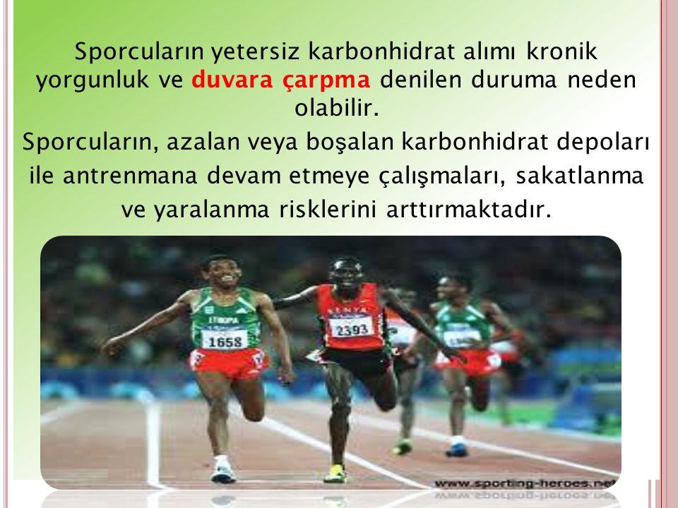 Sporcuların yetersiz karbonhidrat alımı kronik yorgunluk ve duvara çarpma denilen duruma neden olabilir. Sporcuların, azalan veya bo ş alan karbonhidr