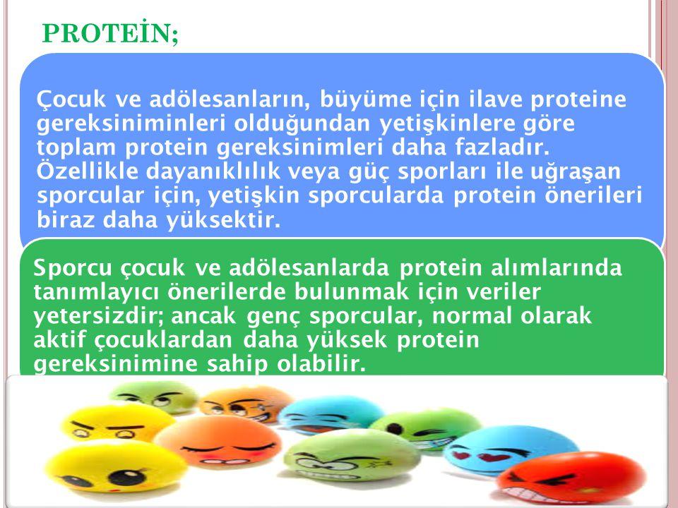 PROTEİN; Çocuk ve adölesanların, büyüme için ilave proteine gereksiniminleri oldu ğ undan yeti ş kinlere göre toplam protein gereksinimleri daha fazla