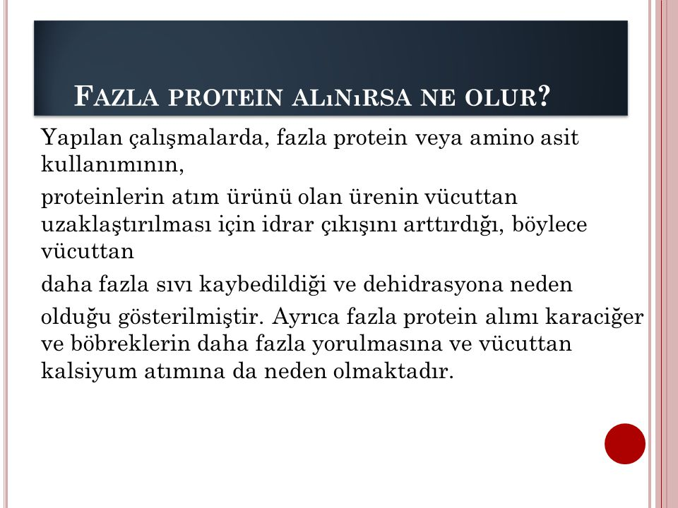 F AZLA PROTEIN ALıNıRSA NE OLUR ? Yapılan çalışmalarda, fazla protein veya amino asit kullanımının, proteinlerin atım ürünü olan ürenin vücuttan uzakl