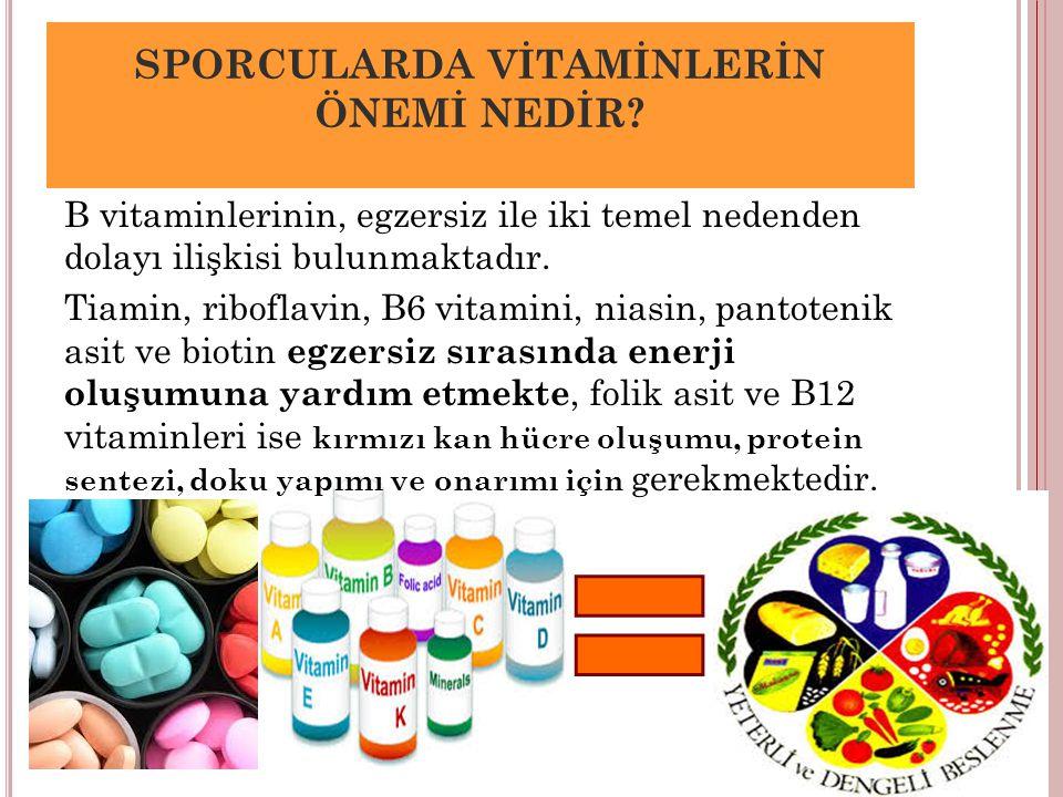 SPORCULARDA VİTAMİNLERİN ÖNEMİ NEDİR? B vitaminlerinin, egzersiz ile iki temel nedenden dolayı ilişkisi bulunmaktadır. Tiamin, riboflavin, B6 vitamini