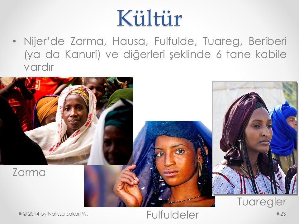 Kültür © 2014 by Nafissa Zakari W. •N•Nijer'de Zarma, Hausa, Fulfulde, Tuareg, Beriberi (ya da Kanuri) ve diğerleri şeklinde 6 tane kabile vardır Tuar