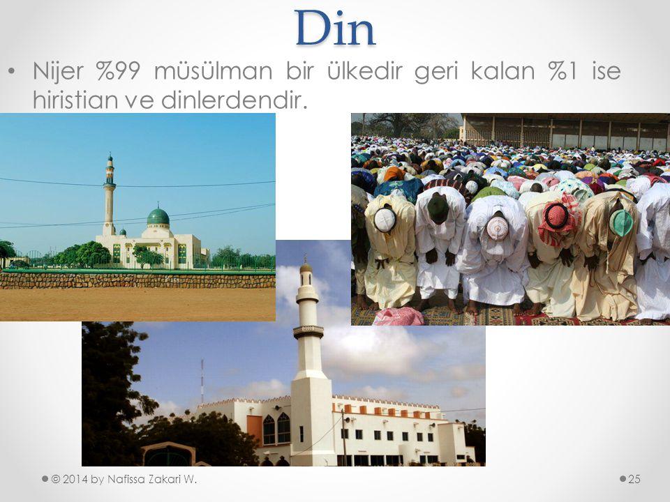 Din © 2014 by Nafissa Zakari W. •N•Nijer %99 müsülman bir ülkedir geri kalan %1 ise hiristian ve dinlerdendir. 25
