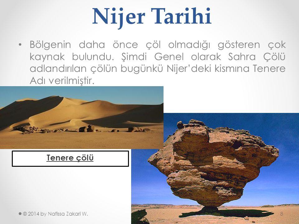 Nijer Tarihi •B•Bölgenin daha önce çöl olmadığı gösteren çok kaynak bulundu. Şimdi Genel olarak Sahra Çölü adlandırılan çölün bugünkü Nijer'deki kismı