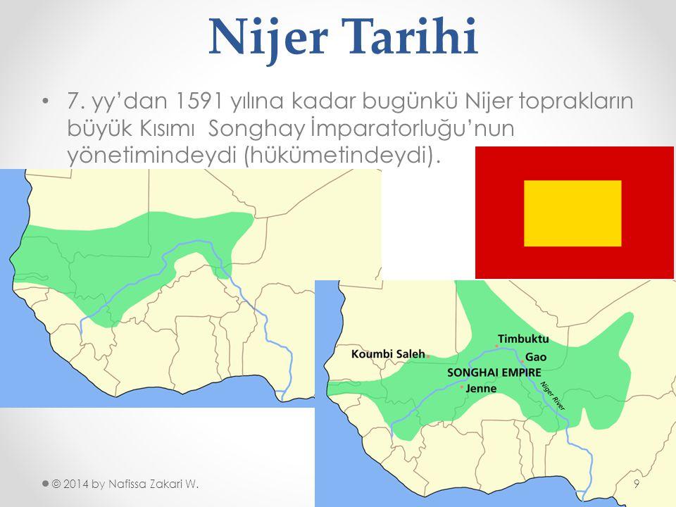 Nijer Tarihi •7•7. yy'dan 1591 yılına kadar bugünkü Nijer toprakların büyük Kısımı Songhay İmparatorluğu'nun yönetimindeydi (hükümetindeydi). © 2014 b