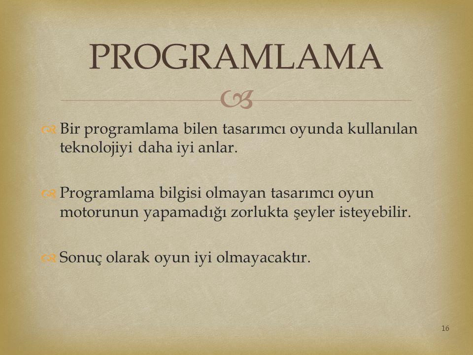   Bir programlama bilen tasarımcı oyunda kullanılan teknolojiyi daha iyi anlar.  Programlama bilgisi olmayan tasarımcı oyun motorunun yapamadığı zo
