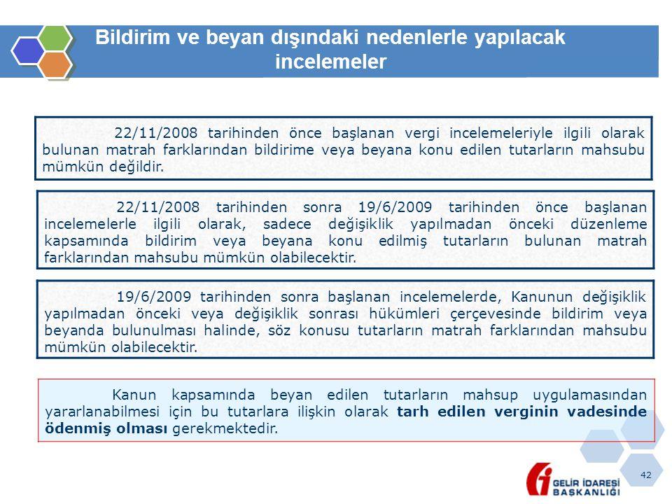 42 Bildirim ve beyan dışındaki nedenlerle yapılacak incelemeler 22/11/2008 tarihinden önce başlanan vergi incelemeleriyle ilgili olarak bulunan matrah