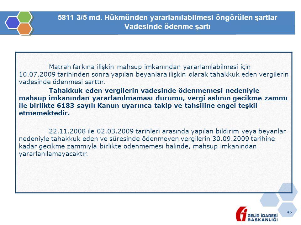 46 5811 3/5 md. Hükmünden yararlanılabilmesi öngörülen şartlar Vadesinde ödenme şartı Matrah farkına ilişkin mahsup imkanından yararlanılabilmesi için