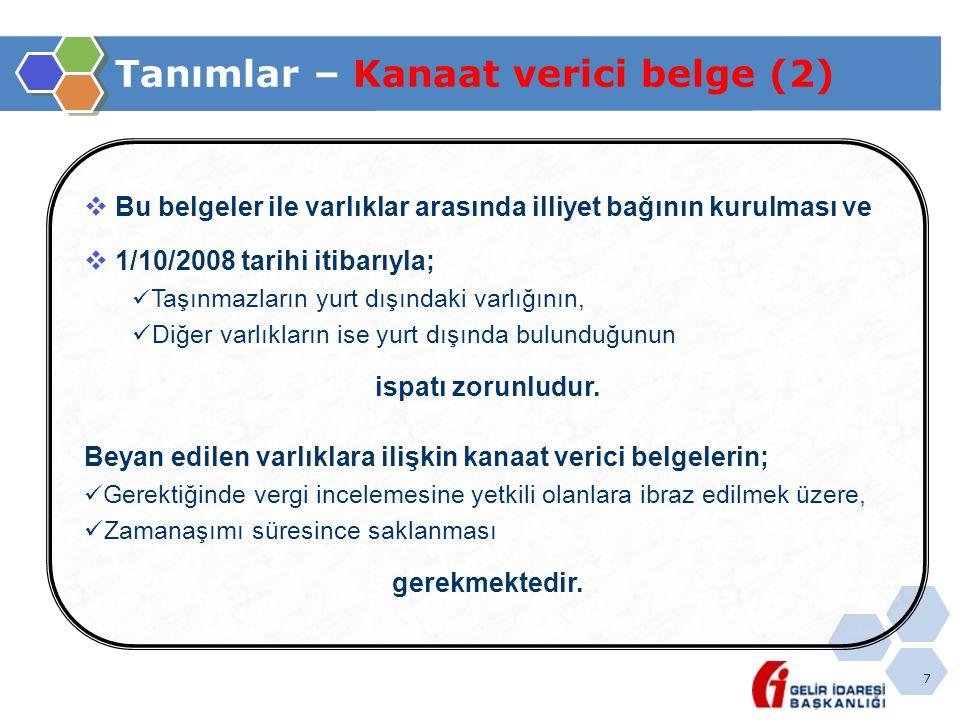 7 Tanımlar – Kanaat verici belge (2)  Bu belgeler ile varlıklar arasında illiyet bağının kurulması ve  1/10/2008 tarihi itibarıyla;  Taşınmazların