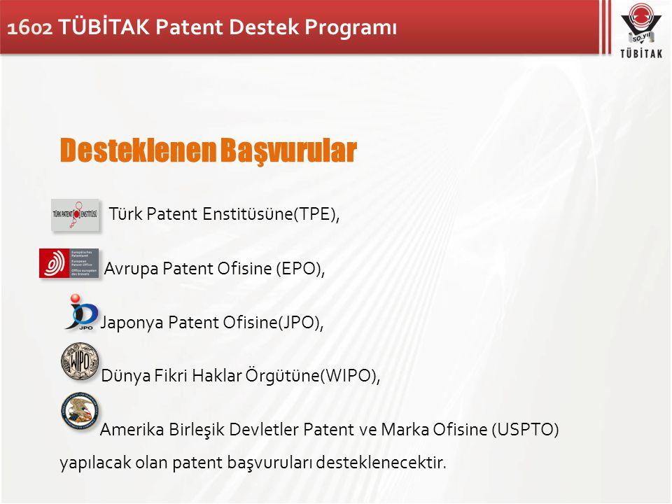 1602 TÜBİTAK Patent Destek Programı Desteklenen Başvurular Türk Patent Enstitüsüne(TPE), Avrupa Patent Ofisine (EPO), Japonya Patent Ofisine(JPO), Dün