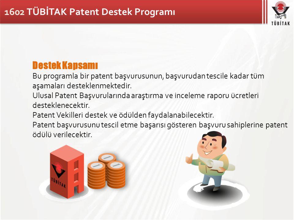 1602 TÜBİTAK Patent Destek Programı Destek Kapsamı Bu programla bir patent başvurusunun, başvurudan tescile kadar tüm aşamaları desteklenmektedir. Ulu