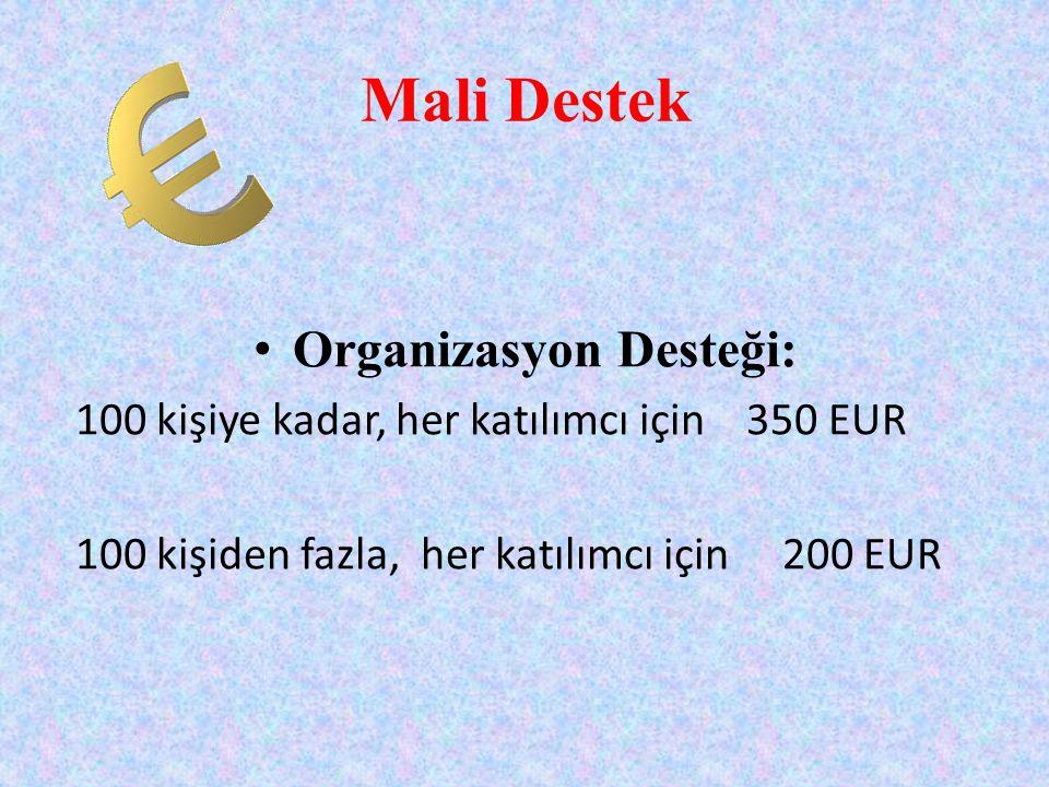 Mali Destek • Organizasyon Desteği: 100 kişiye kadar, her katılımcı için 350 EUR 100 kişiden fazla, her katılımcı için 200 EUR