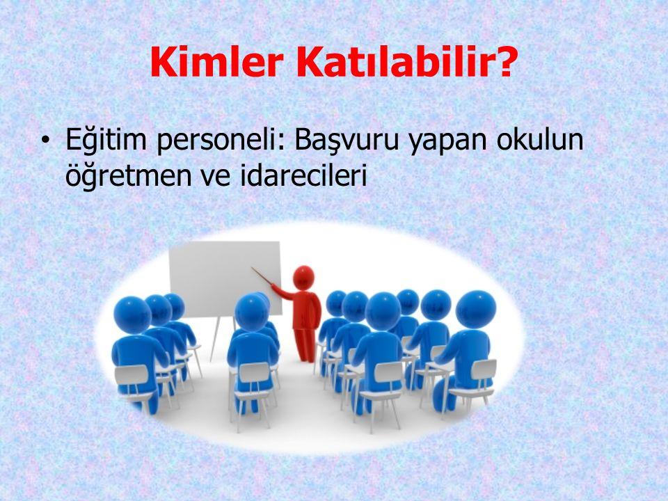 Kimler Katılabilir? • Eğitim personeli: Başvuru yapan okulun öğretmen ve idarecileri
