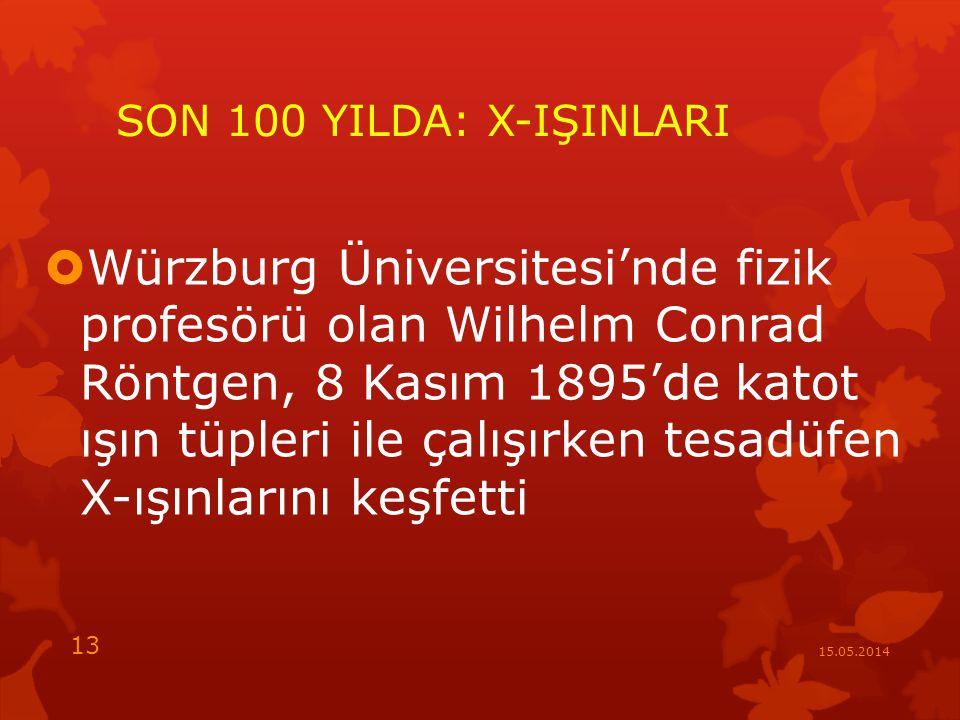 SON 100 YILDA: X-IŞINLARI  Würzburg Üniversitesi'nde fizik profesörü olan Wilhelm Conrad Röntgen, 8 Kasım 1895'de katot ışın tüpleri ile çalışırken tesadüfen X-ışınlarını keşfetti 15.05.2014 13
